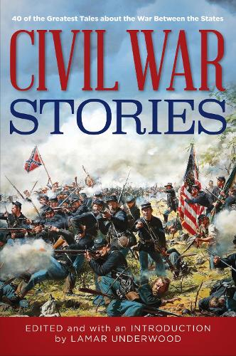 Civil War Stories: 40 of the Greatest Tales about the War Between the States (Hardback)