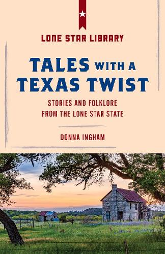 Tales with a Texas Twist: Original Stories And Enduring Folklore From The Lone Star State (Paperback)
