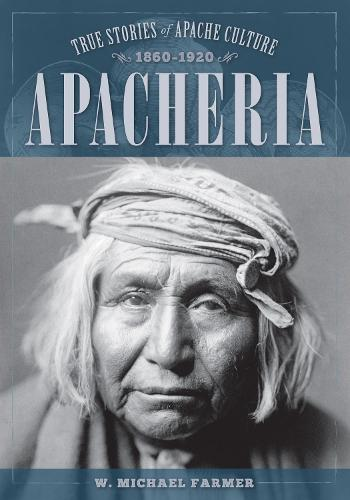 Apacheria: True Stories of Apache Culture 1860-1920 (Paperback)