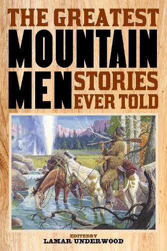 The Greatest Mountain Men Stories Ever Told (Paperback)
