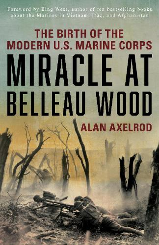 Miracle at Belleau Wood: The Birth Of The Modern U.S. Marine Corps (Paperback)