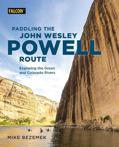 Paddling the John Wesley Powell Route: Exploring the Green and Colorado Rivers (Paperback)
