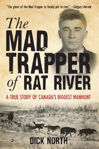 Mad Trapper of Rat River: A True Story Of Canada's Biggest Manhunt (Paperback)