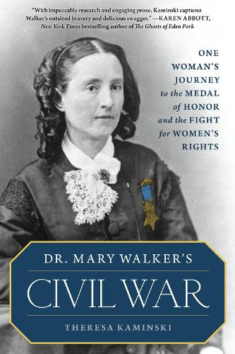 Dr. Mary Walker's Civil War: One Woman's Journey to the Medal of Honor and the Fight for Women's Rights (Hardback)