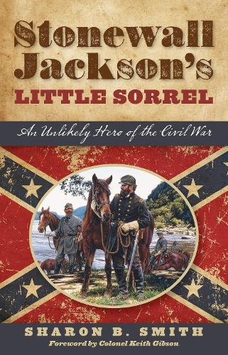 Stonewall Jackson's Little Sorrel: An Unlikely Hero of the Civil War (Paperback)