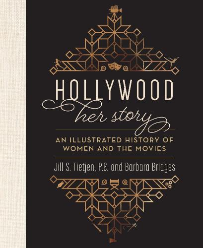 Hollywood: Her Story, An Illustrated History of Women and the Movies (Hardback)