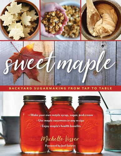 Sweet Maple: Backyard Sugarmaking from Tap to Table (Paperback)