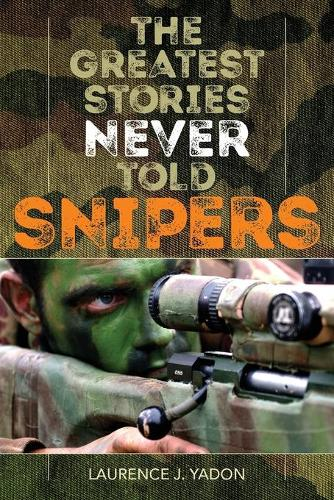 The Greatest Stories Never Told: Snipers (Paperback)