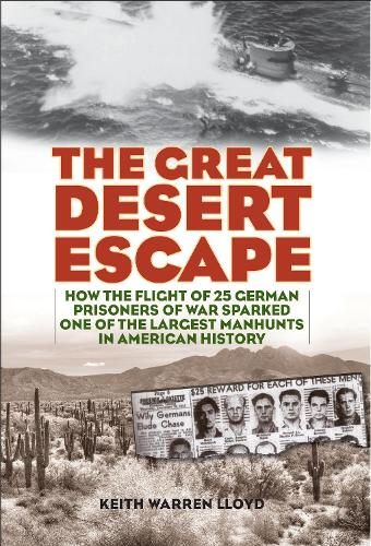 The Great Desert Escape: How the Flight of 25 German Prisoners of War Sparked One of the Largest Manhunts in American History (Hardback)