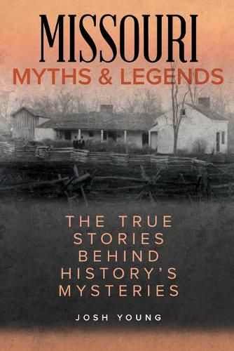 Missouri Myths and Legends: The True Stories Behind History's Mysteries - Myths and Mysteries Series (Paperback)