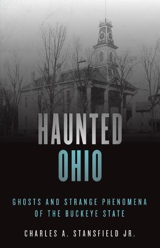 Haunted Ohio: Ghosts and Strange Phenomena of the Buckeye State - Haunted Series (Paperback)