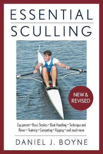 Essential Sculling: An Introduction To Basic Strokes, Equipment, Boat Handling, Technique, And Power - Essential (Paperback)