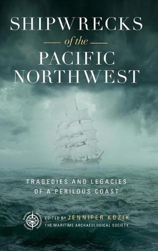 Shipwrecks of the Pacific Northwest: Tragedies and Legacies of a Perilous Coast (Hardback)
