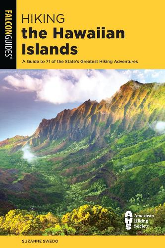Hiking the Hawaiian Islands: A Guide To 72 Of The State's Greatest Hiking Adventures - State Hiking Guides Series (Paperback)