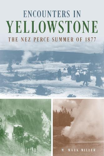 Encounters in Yellowstone: The Nez Perce Summer of 1877 (Paperback)