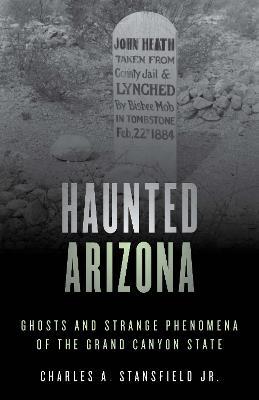 Haunted Arizona: Ghosts and Strange Phenomena of the Grand Canyon State - Haunted Series (Paperback)