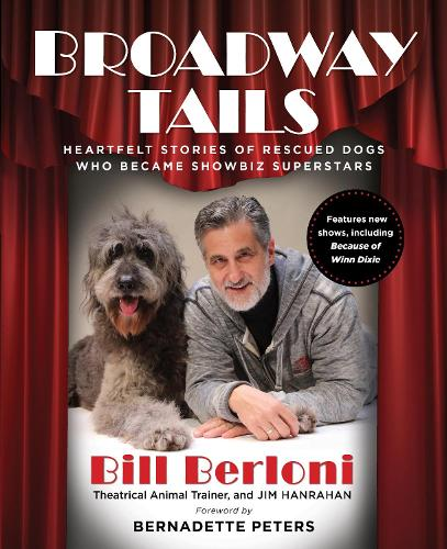 Broadway Tails: Heartfelt Stories of Rescued Dogs Who Became Showbiz Superstars (Paperback)