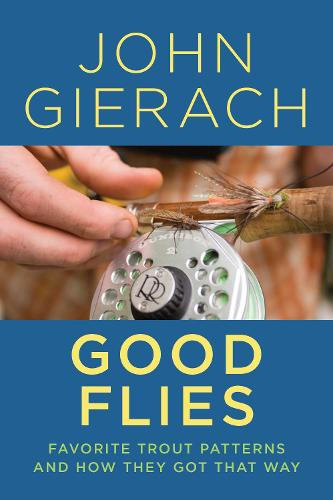 Good Flies: Favorite Trout Patterns and How They Got That Way (Paperback)
