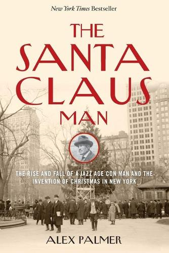 The Santa Claus Man: The Rise and Fall of a Jazz Age Con Man and the Invention of Christmas in New York (Paperback)