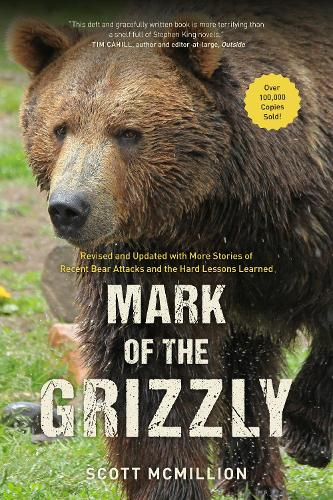 Mark of the Grizzly: Revised And Updated With More Stories Of Recent Bear Attacks And The Hard Lessons Learned (Paperback)