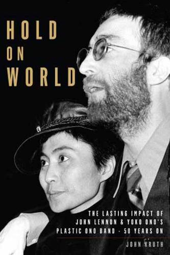Hold On World: The Lasting Impact of John Lennon & Yoko Ono's Plastic Ono Band - 50 Years On (Paperback)