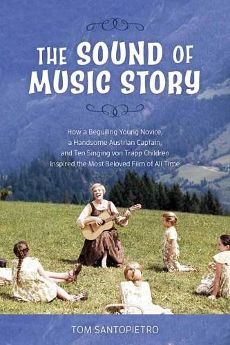 The Sound of Music Story: How a Beguiling Young Novice, a Handsome Austrian Captain, and Ten Singing von Trapp Children Inspired the Most Beloved Film of All Time (Paperback)