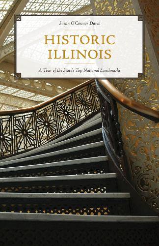 Historic Illinois: A Tour of the State's Top National Landmarks (Paperback)