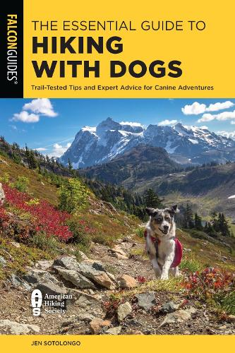 The Essential Guide to Hiking with Dogs: Trail-Tested Tips and Expert Advice for Canine Adventures (Paperback)