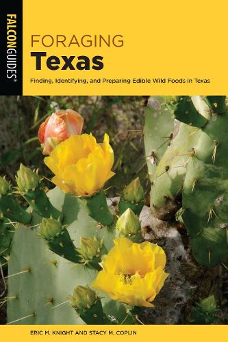Foraging Texas: Finding, Identifying, and Preparing Edible Wild Foods in Texas (Paperback)