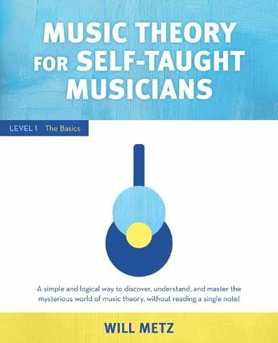 Music Theory for Self-Taught Musicians: Level 1: The Basics (Paperback)