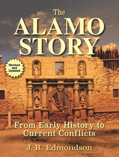 Alamo Story: From Early History to Current Conflicts (Paperback)