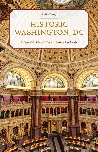 Historic Washington, DC: A Tour of the District's Top 50 National Landmarks (Paperback)