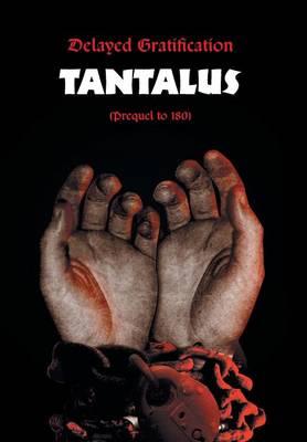 Delayed Gratification: Tantalus (Prequel to Delayed Gratification 180) (Hardback)