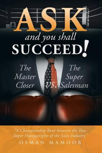 Ask and You Shall Succeed!: The Master Closer vs. the Super Salesman (Paperback)
