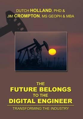 The Future Belongs to the Digital Engineer: Transforming the Industry (Hardback)