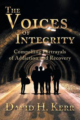 The Voices of Integrity: Compelling Portrayals of Addiction (Paperback)