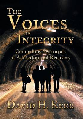 The Voices of Integrity: Compelling Portrayals of Addiction (Hardback)