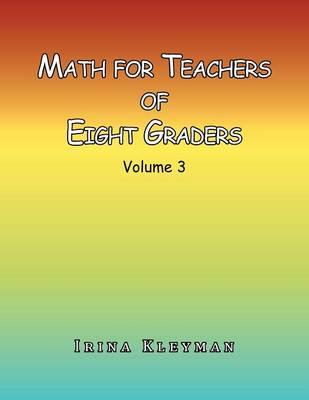 Math for Teacher of Eight Graders: Volume 3 (Paperback)