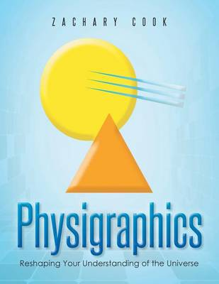 Physigraphics: Reshaping Your Understanding of the Universe (Paperback)