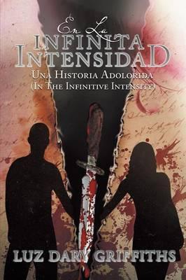 En La Infinita Intensidad: Una Historia Adolorida (Paperback)