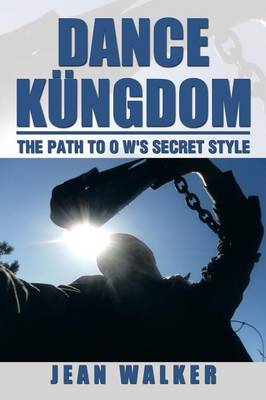 Dance Kungdom the Path to O W's Secret Style: The Path to O W's Secret Style (Paperback)
