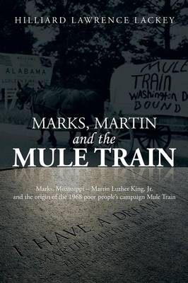 Marks, Martin and the Mule Train: Marks, Mississippi Martin Luther King, Jr. and the Origin of the 1968 Poor People's Campaign Mule Train (Paperback)