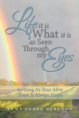 Life It Is What It Is as Seen Through My Eyes: As Long as Your Alive There Is Always Hope (Paperback)