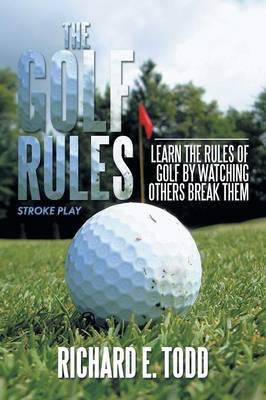 The Golf Rules: Learn the Rules of Golf by Watching Others Break Them (Paperback)