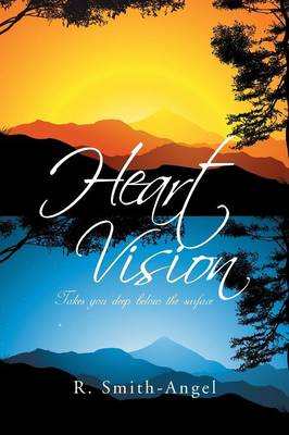 Heart Vision: Takes You Deep Below the Surface (Paperback)