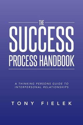 The Success Process Handbook: A Thinking Persons Guide to Interpersonal Relationships (Paperback)