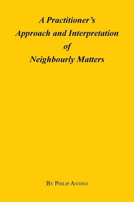 A Practitioner's Approach and Interpretation of Neighbourly Matters (Paperback)