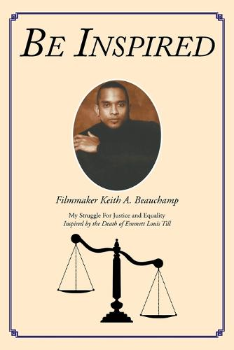 Be Inspired: My Struggle for Justice and Equality Inspired by the Death of Emmett Louis Till (Paperback)