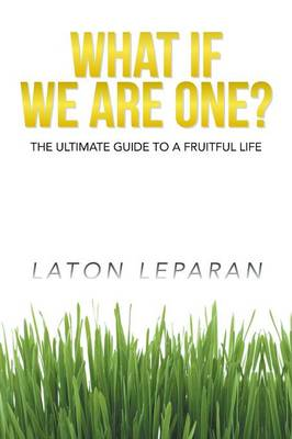 What If We Are One?: The Ultimate Guide to a Fruitful Life (Paperback)