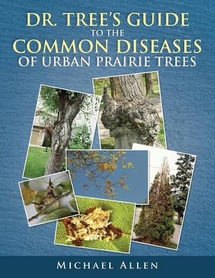 Dr. Tree S Guide to the Common Diseases of Urban Prairie Trees (Paperback)